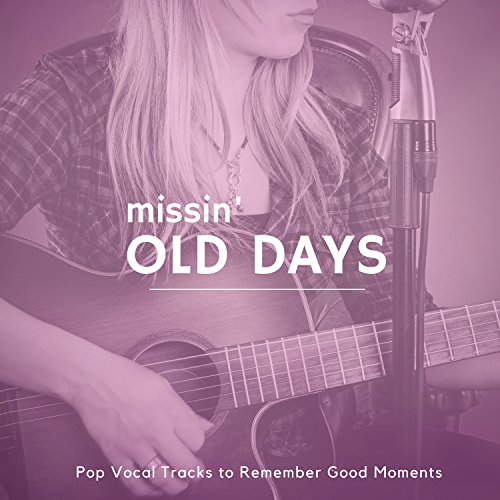 Missin' Old Days - Pop Vocal Tracks To Remember Good Moments (Phillips Liam)