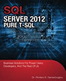 Sql Server 2012 Pure T-SQL: Business Solutions for Power Users, Developers, and the Rest of Us by Dr. Pindaro Epaminonda Demertzoglou (2014-04-11)