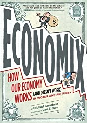 Economix: How and Why Our Economy Works (and Doesn't Work), in Words and Pictures by Michael Goodwin (1-Sep-2012) Paperback