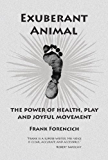 EXUBERANT ANIMAL: THE POWER OF HEALTH, PLAY AND JOYFUL MOVEMENT (English Edition)