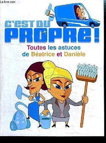 C'est Du Propre ! : Toutes Les Astuces De Béatrice Et Danièle