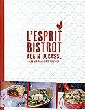L'esprit bistrot Alain Ducasse - les 110 meilleures recettes (French Edition)