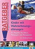 Kinder mit Wahrnehmungsstörungen: Ein Ratgeber für Eltern, Pädagogen und Therapeuten - Heidrun Becker