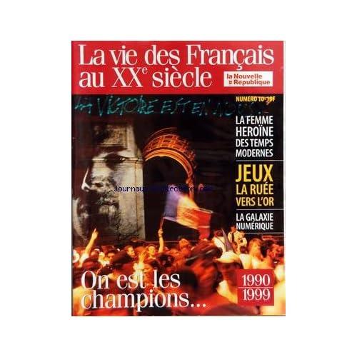 NOUVELLE REPUBLIQUE (LA) [No 10] - 1990 - 1999 - LA VIE DES FRANCAIS AU 20EME SIECLE - LA FEMME HEROINE DES TEMPS MODERNES - JEUX - LA RUE VERS L'OR - LA GALAXIE NUMERIQUE - ON EST LES CHAMPIONS