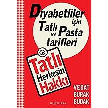 Tatli Herkesin Hakki - Diyabetliler Icin Tatli ve Pasta Tarifleri: Diyabetliler Icin Tatli ve Pasta Tarifleri