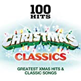 100 Hits – Christmas Classics - Classic Xmas Hits & Greatest Songs [Clean]