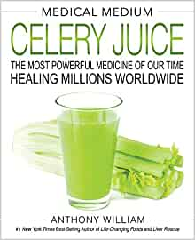 Medical Medium Celery Juice: The Most Powerful Medicine of Our Time