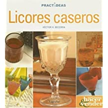 Licores Caseros / Home-Made Liqueurs (Practideas) (Spanish Edition) by Becerra, Hector H. (2005) Paperback