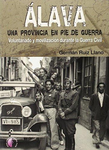 Álava, una provincia en pie de guerra : voluntariado y movilización durante la Guerra Civil