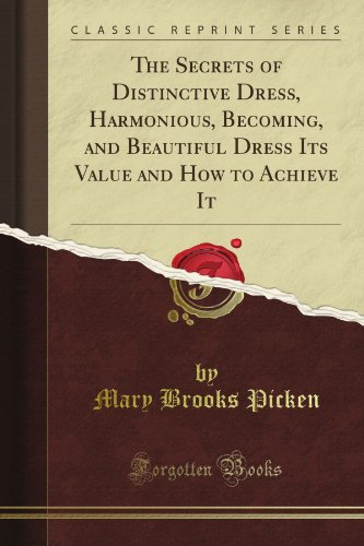 The Secrets of Distinctive Dress, Harmonious, Becoming, and Beautiful Dress Its Value and How to Achieve It (Classic Reprint)
