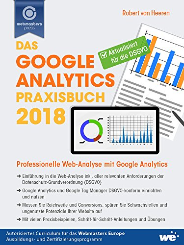 Das Google Analytics Praxisbuch 2018: Professionelle Web-Analyse mit Google Analytics (German Edition
