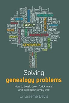 Solving Genealogy Problems: How to Break Down 'brick walls' and Build Your Family Tree by [Davis, Graeme]