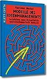 Modelle des Ideenmanagements: Intuition und Kreativität unternehmerisch nutzen