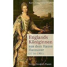 Englands Königinnen aus dem Hause Hannover (1714–1901) (Biografien)