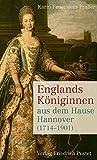 Englands Königinnen aus dem Hause Hannover (1714-1901) (Biografien)
