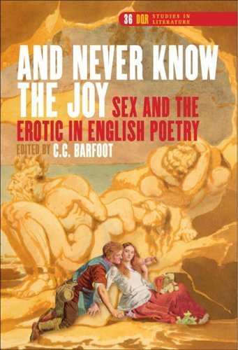 And Never Know the Joy: Sex and the Erotic in English Poetry (DQR Studies in Literature 36) by C.C. Barfoot (Ed.) (2006-10-31)