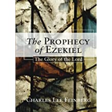 The Prophecy of Ezekiel: The Glory of the Lord by Charles L. Feinberg (2003-06-20)