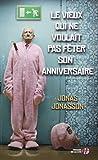 Le Vieux qui ne voulait pas fêter son anniversaire : roman / Jonas Jonasson | Jonasson, Jonas (1962-....). Auteur