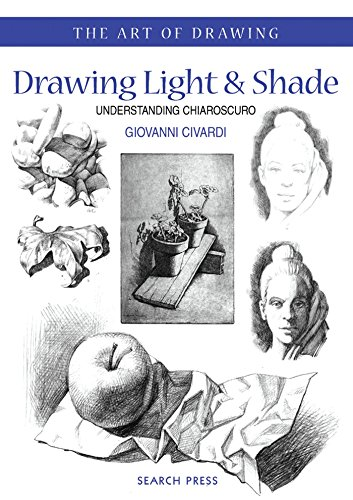 Drawing Light and Shade: Understanding Chiaroscuro (Art of Drawing)