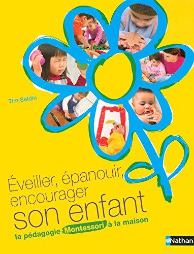 Eveiller, épanouir, encourager son enfant : La pédagogie Montessori à la maison par TIM SELDIN