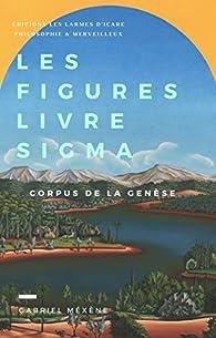 Les Figures, Livre Sigma: Corpus de la Genèse par Gabriel Méxène