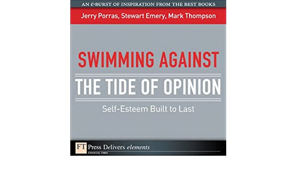 Swimming Against the Tide of Opinion: Self-Esteem Built to Last (FT Press Delivers Elements)