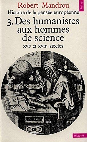Histoire de la pensée européenne, tome 3 : Des humanistes aux hommes de science, XVIe et XVIIe siècles