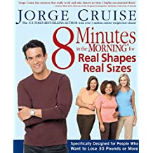 8 Minutes in the Morning for Real Shapes, Real Sizes:Specifically Designed for People Who Want to Lose 30 Pounds or More