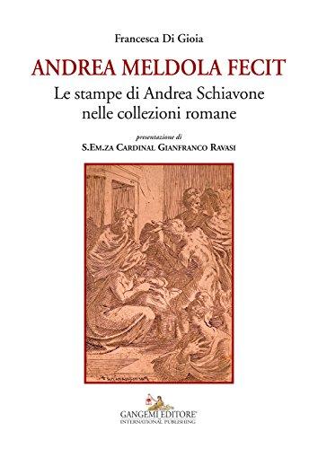 Andrea Meldola fecit. Le stampe di Andrea Schiavone nelle collezioni romane. Ediz. illustrata
