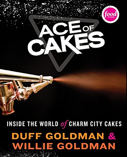 Ace of Cakes: Inside the World of Charm City Cakes por Duff Goldman