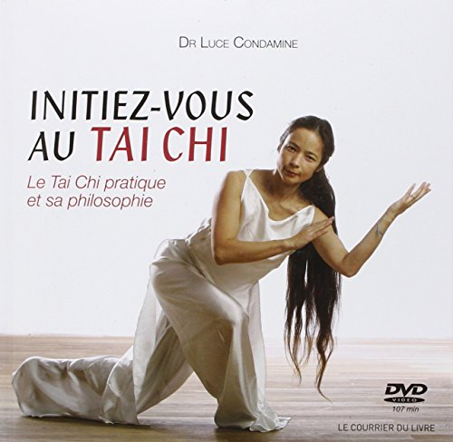 Initiez-vous au Tai-Chi : Le Tai-Chi pra...