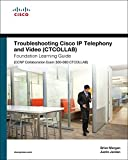 Troubleshooting Cisco IP Telephony and Video (CTCOLLAB) Foundation Learning Guide (CCNP Collaboration Exam 300-080 CTCOLLAB) (Foundation Learning Guides)