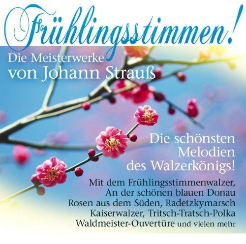 Frühlingsstimmen! Die Meisterwerke von J. Strauss