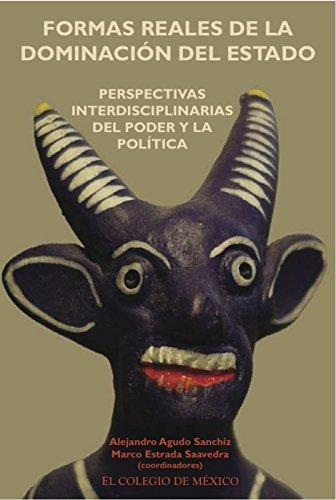 Formas reales de la dominación del estado: perspectivas interdisciplinarias del poder y la política por Alejandro Agudo Sanchíz