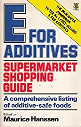 E. for Additives Supermarket Shopping Guide: Comprehensive Listing of Additive Free Foods