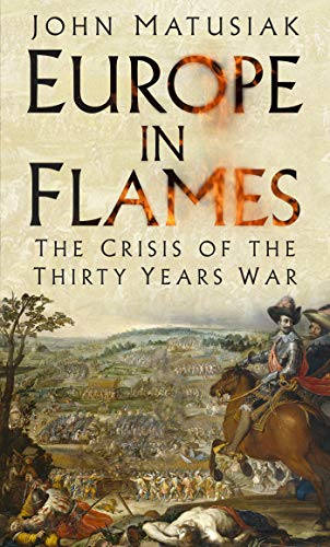 Europe in Flames: The Crisis of the Thirty Years War (English Edition) por John Matusiak
