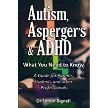 Autism, Asperger's & ADHD: What You Need to Know. A Guide for Parents, Students and other Professionals.