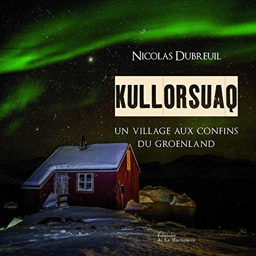 Kullorsuaq. Un village aux confins du Groenland par Nicolas Dubreuil, Tiphaine Perin