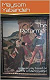 The Reformer: A screenplay based on the life of Martin Luther (English Edition)