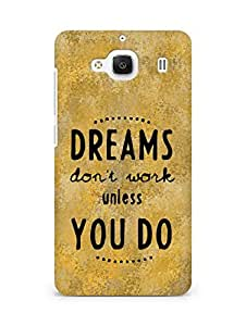 AMEZ dreams dont work unless you do Back Cover For Xiaomi Redmi 2 Prime