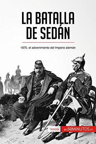 La batalla de Sedán: 1870, el advenimiento del Imperio alemán (Historia) por 50Minutos.es