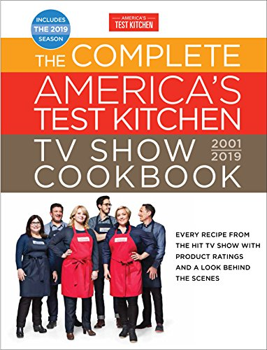 The Complete America's Test Kitchen TV Show Cookbook 2001 - 2019: Every Recipe from the Hit TV Show with Product Ratings and a Look Behind the Scenes (English Edition) (Cooks Illustrated Cookies)