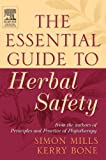 The Essential Guide to Herbal Safety 1st (first) Edition by Simon Mills, Kerry Bone [2004]