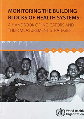 Monitoring the Building Blocks of Health Systems: A Handbook of Indicators and Their Measurement Strategies