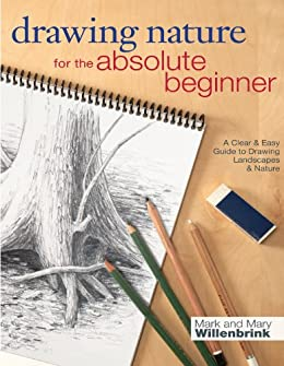 Drawing Nature for the Absolute Beginner: A Clear & Easy Guide to Drawing Landscapes & Nature (Art for the Absolute Beginner) de [Willenbrink, Mark, Willenbrink, Mary]