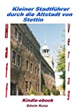 Kleiner Stadtfuehrer durch die Altstadt von Stettin