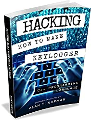 Hacking: How to Make Your Own Keylogger in C++ Programming Language (English Edition)