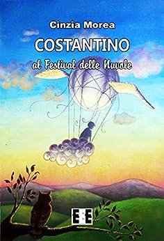 Costantino al festival delle nuvole (Ragazzi... e Genitori) (Italian Edition) by [Morea, Cinzia]