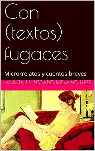 Con (textos) fugaces: Microrrelatos y cuentos breves por Aminta del Rosario Buenaño Rugel