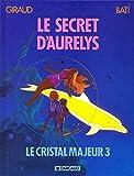 Le cristal majeur, tome 3 : Le Secret d'Aurélys